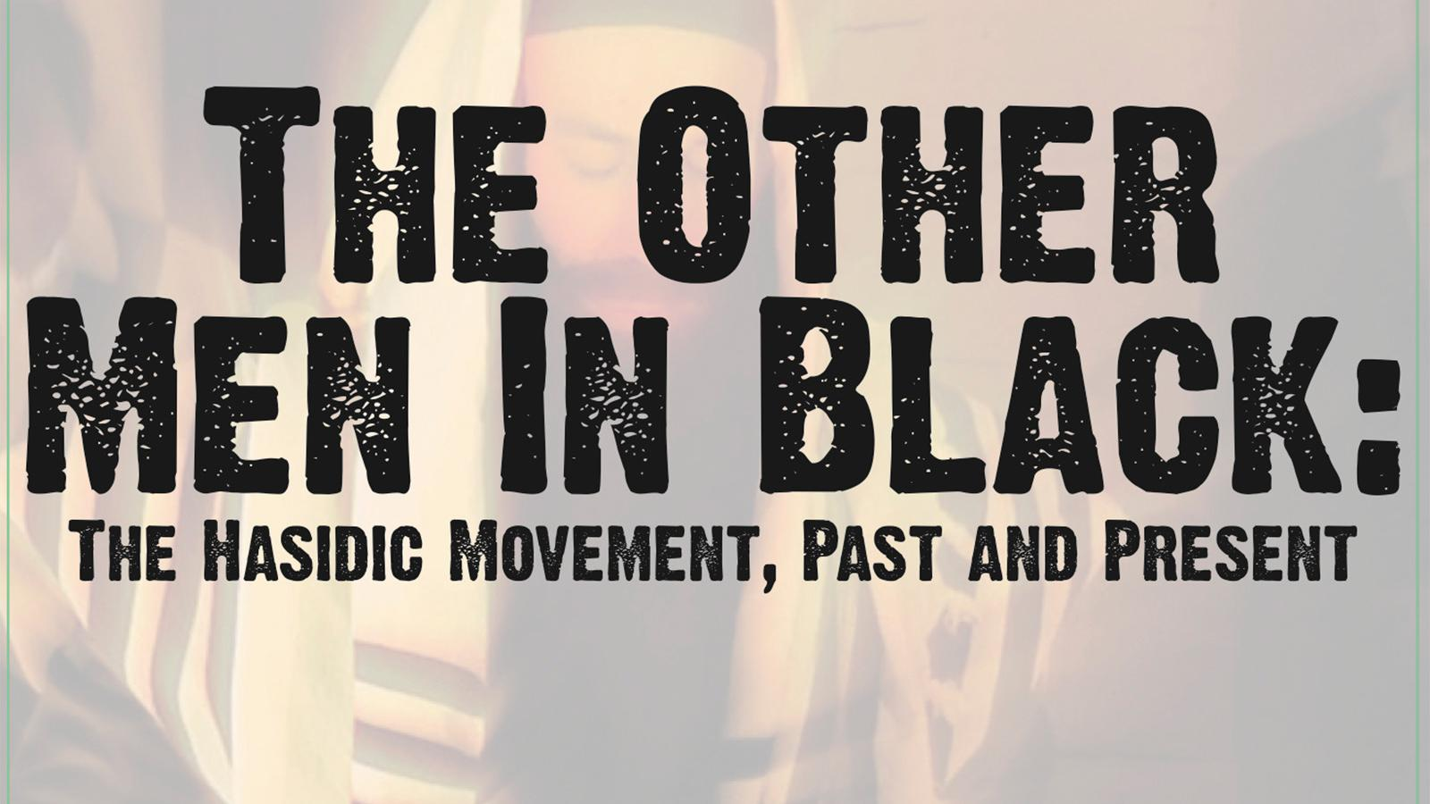 The Other Men in Black: Hasidic Movement, Past and Present